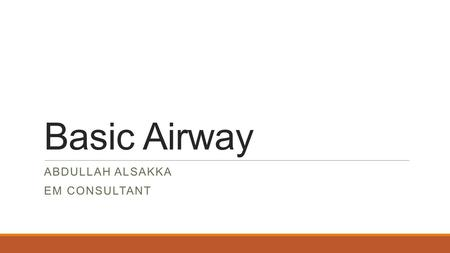 Basic Airway ABDULLAH ALSAKKA EM CONSULTANT. Objectives Review airway anatomy Review basic airway maneuvers.