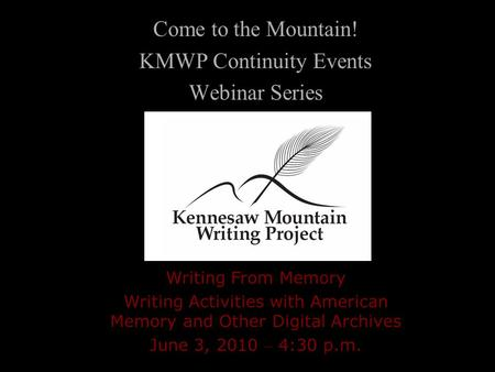 Come to the Mountain! KMWP Continuity Events Webinar Series Writing From Memory Writing Activities with American Memory and Other Digital Archives June.