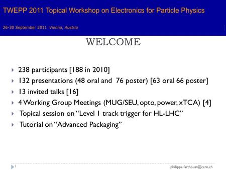 1  238 participants [188 in 2010]  132 presentations (48 oral and 76 poster) [63 oral 66 poster]  13 invited talks [16] 
