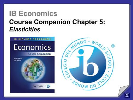 IB Economics Course Companion Chapter 5: Elasticities.