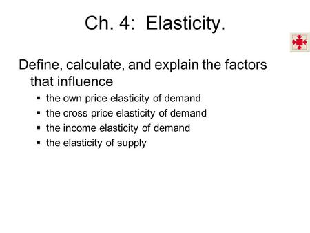 Ch. 4: Elasticity. Define, calculate, and explain the factors that influence  the own price elasticity of demand  the cross price elasticity of demand.