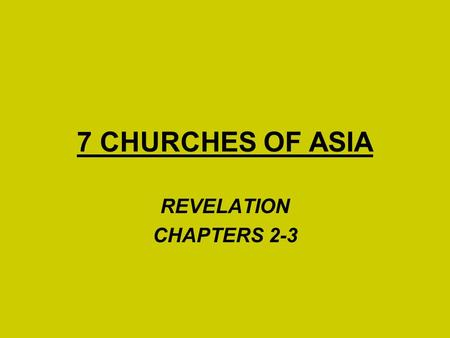 "7 CHURCHES OF ASIA REVELATION CHAPTERS 2-3. 7 CHURCHES OF ASIA REV. 1:9 – ""I, John, both your brother and companion in the tribulation and kingdom and."