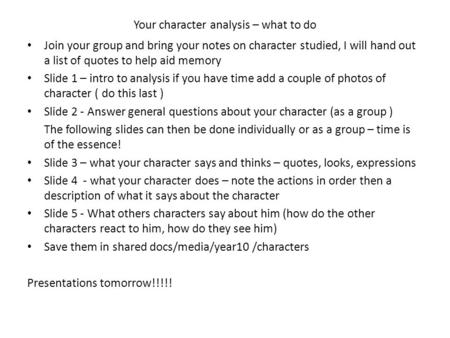 Your character analysis – what to do Join your group and bring your notes on character studied, I will hand out a list of quotes to help aid memory Slide.
