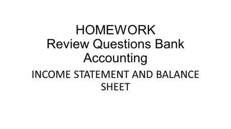 HOMEWORK Review Questions Bank Accounting INCOME STATEMENT AND BALANCE SHEET.