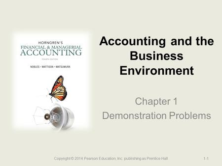 Chapter 1 Demonstration Problems Accounting and the Business Environment Copyright © 2014 Pearson Education, Inc. publishing as Prentice Hall1-1.