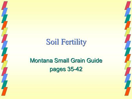 Soil Fertility Montana Small Grain Guide pages 35-42.