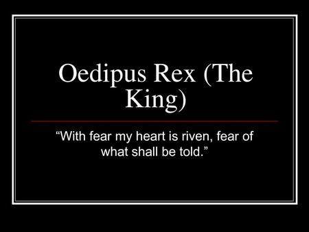 "the element of knowledge in oedipus the king Elements of greek tragedy in oedipus the king quote #1 - chorus ""chorus listen to reason, my lord i beg you, be guided by us "" (scene 2, 630-631."