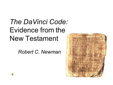 The DaVinci Code: Evidence from the New Testament Robert C. Newman.