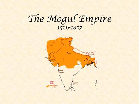 The Mogul Empire 1526-1857. Babur 1526-1530 He founded the empire in 1526 when he defeated a Delhi sultan His army of 12,000 defeated the sultan's 100,000.