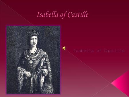 Isabella of Castille – April 22,1451 – November 26,1504.