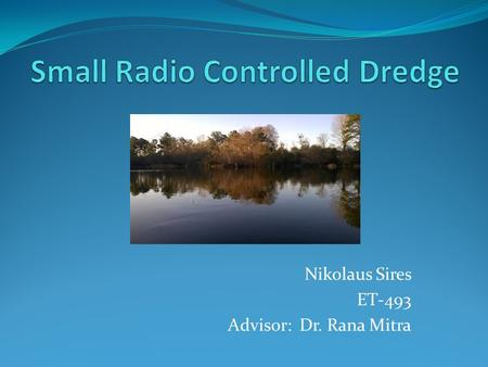 Nikolaus Sires ET-493 Advisor: Dr. Rana Mitra. Problem 1 The site of this senior project is a pond of approximately three acres. I desire to remove one.