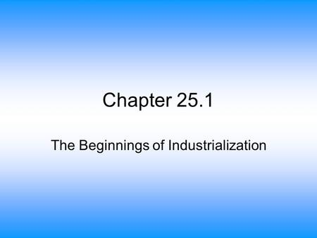 Chapter 25.1 The Beginnings of Industrialization.