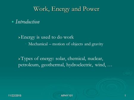 Work, Energy and Power   Introduction   Energy is used to do work Mechanical – motion of objects and gravity   Types of energy: solar, chemical,