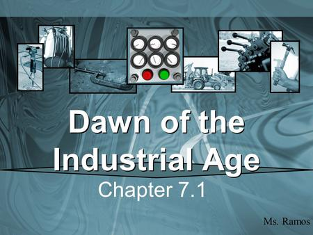 Dawn of the Industrial Age Chapter 7.1 Ms. Ramos.