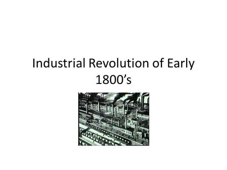 Industrial Revolution of Early 1800's. Major changes in communication, transportation and manufacturing, encouraging economic growth.