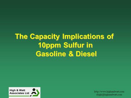 The Capacity Implications of 10ppm Sulfur in Gasoline & Diesel The Capacity Implications of 10ppm Sulfur.