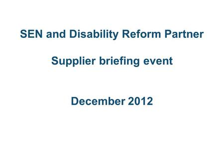 SEN and Disability Reform Partner Supplier briefing event December 2012.