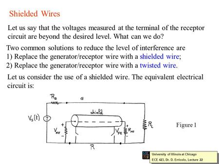 Shielded Wires Let us say that the voltages measured at the terminal of the receptor circuit are beyond the desired level. What can we do? Two common solutions.