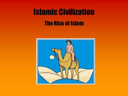 Islamic Civilization The Rise of Islam. Daily Life in Early Arabia The deserts, coastline, and oases of Arabia helped shape the Arab way of life* Water.