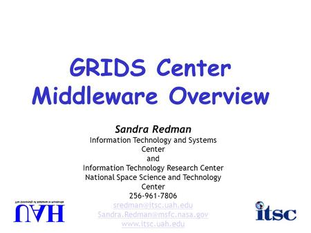 GRIDS Center Middleware Overview Sandra Redman Information Technology and Systems Center and Information Technology Research Center National Space Science.
