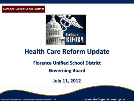 Health Care Reform Update Florence Unified School District Governing Board July 11, 2012 Florence/2013/Meetings/07112 Board meeting/12 board ppaca overview.