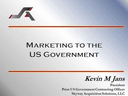 Kevin M Jans President Prior US Government Contracting Officer Skyway Acquisition Solutions, LLC.