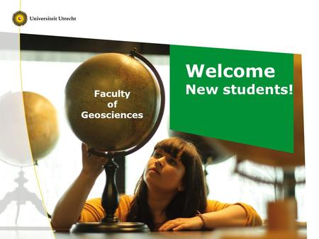 Welcome New students! Faculty of Geosciences. Sabrina Verheul International Officer Geosciences Geosciences Studiepunt/ International Office ∏ Entrance.