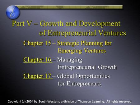 Part V – Growth and Development of Entrepreneurial Ventures Chapter 15 – Strategic Planning for Emerging Ventures Chapter 16 Chapter 16 – Managing Entrepreneurial.