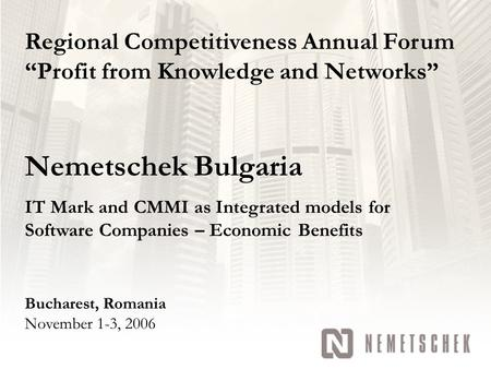 "Nemetschek Bulgaria IT Mark and CMMI as Integrated models for Software Companies – Economic Benefits Regional Competitiveness Annual Forum ""Profit from."
