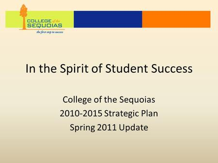 In the Spirit of Student Success College of the Sequoias 2010-2015 Strategic Plan Spring 2011 Update.