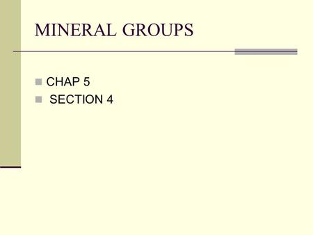 MINERAL GROUPS CHAP 5 SECTION 4. MINERAL GROUPS SILICATES – MAKE UP OVER 90 % OF ALL 4000 MINERALS CARBONATES SULFIDES OXIDES SULFATES HALIDES NATIVE.