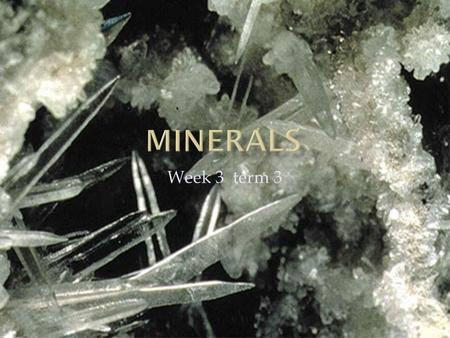 Week 3 term 3.  Mineral: is a naturally occurring, inorganic solid that has a crystal structure and a definite chemical composition.  Naturally occurring.
