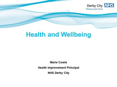 Health and Wellbeing Marie Cowie Health Improvement Principal NHS Derby City.