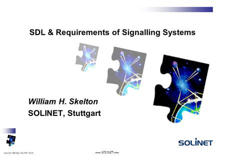 Copyright 1990-2002 SOLINET GmbH www.SOLINET.com SDL & Requirements of Signalling Systems William H. Skelton SOLINET, Stuttgart.