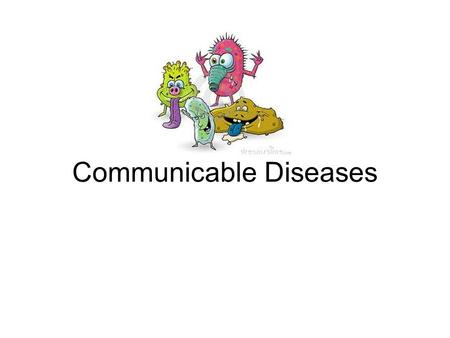Communicable Diseases. Disease: any condition that interferes with the normal functioning of the body or mind. Communicable disease: a disease that can.