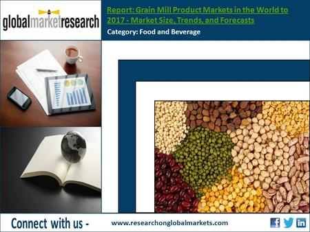 Report: Grain Mill Product Markets in the World to 2017 - Market Size, Trends, and Forecasts Category: Food and Beverage www.researchonglobalmarkets.com.