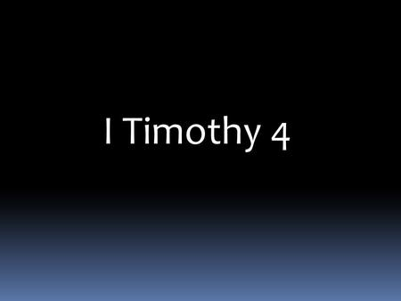 I Timothy 4. Healthy living I Timothy 4: 1-16 Now the Spirit expressly says that in latter times some will depart from the faith, giving heed to deceiving.