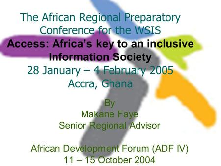 The African Regional Preparatory Conference for the WSIS Access: Africa's key to an inclusive Information Society 28 January – 4 February 2005 Accra, Ghana.