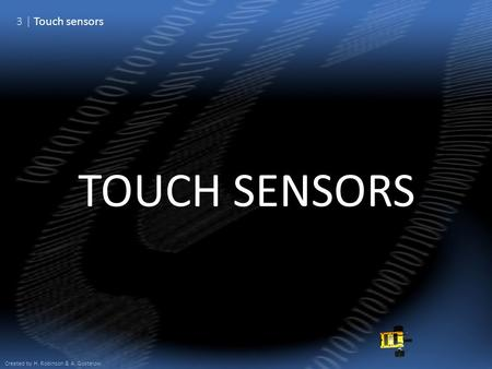 3 | Touch sensors Created by H. Robinson & A. Gostelow TOUCH SENSORS.