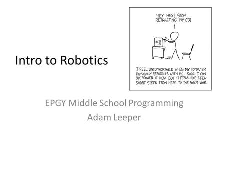 Intro to Robotics EPGY Middle School Programming Adam Leeper.