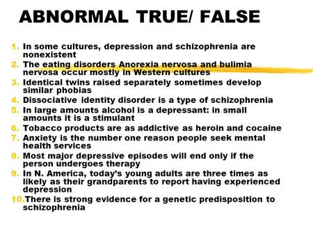 ABNORMAL TRUE/ FALSE 1.In some cultures, depression and schizophrenia are nonexistent 2.The eating disorders Anorexia nervosa and bulimia nervosa occur.