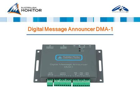Digital Message Announcer DMA-1. Solid State Digital Audio Player Applications: security warning messages security warning messages voice alarms voice.