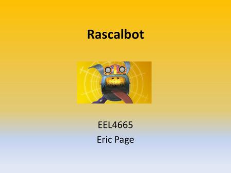 Rascalbot EEL4665 Eric Page. Problem Dogs have been shown to increase the happiness and well being of their owners Keeps elderly active Many people are.
