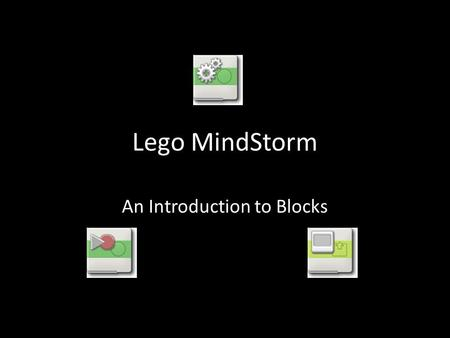 Lego MindStorm An Introduction to Blocks. Blocks Blocks are used to give instructions to your robot. There are many types of blocks You can use the blocks.