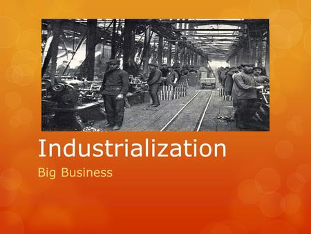Industrialization Big Business. Learning Targets:  Know how fixed costs and operating costs effect economies of scale and how big businesses manipulated.