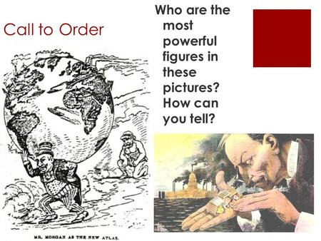 Call to Order Who are the most powerful figures in these pictures? How can you tell?