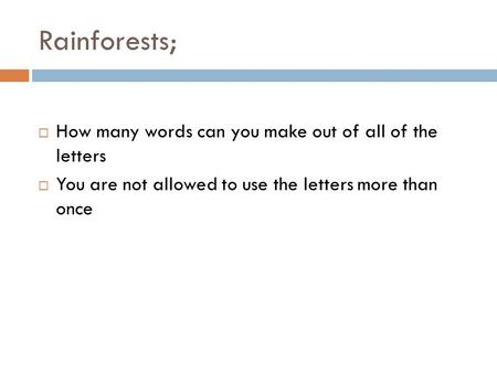Rainforests; How many words can you make out of all of the letters