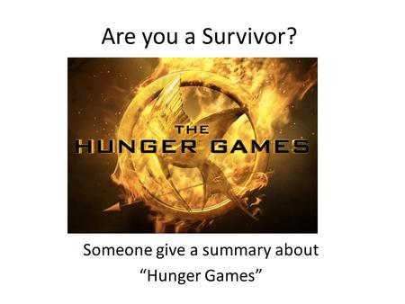 "Are you a Survivor? Someone give a summary about ""Hunger Games"""