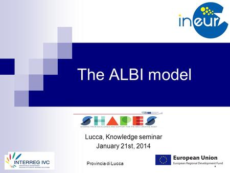 11/22/2015 1 The ALBI model Lucca, Knowledge seminar January 21st, 2014 Provincia di Lucca.