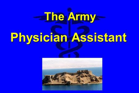 The Army Physician Assistant. What is a Physician Assistant ? l A healthcare professional l An integral part of the medical team team l Provides a broad.